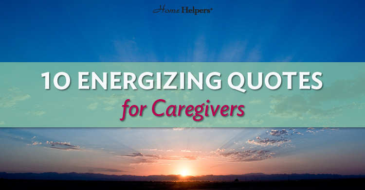 These simple but inspiring quotes are sure to brighten any caregiver's day.