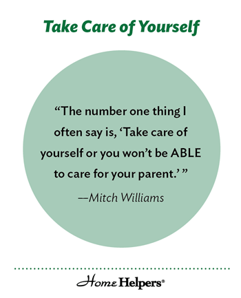 "Graphic that says, ""Take Care of Yourself. 'The number one thing I often say is, 'Take care of yourself or you won't be ABLE to care for your parent.'"" - Mitch Williams"