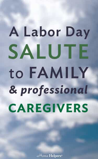 "Graphic with text that says, ""A Labor Day SALUTE to Family & professional CAREGIVERS"